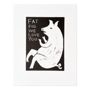 David Shrigley, Fat Pig We Love You